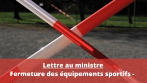 Lettre au ministre Fermeture des équipements sportifs - Cette décision est incompréhensible et met une fois de plus notre discipline à l'index (...)-2